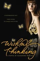 Wishful Thinking ebook by Alexandra Bullen