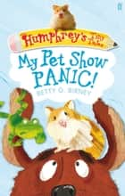 Humphrey's Tiny Tales 1: My Pet Show Panic! ebook by Betty G. Birney