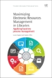 Maximizing Electronic Resources Management in Libraries: Applying Business Process Management ebook by England, Lenore