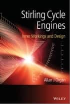 Stirling Cycle Engines - Inner Workings and Design ebook by Allan J. Organ