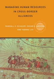 Managing Human Resources in Cross-Border Alliances ebook by Susan E Jackson,Yadong Luo,Randall S Schuler