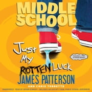Middle School: Just My Rotten Luck audiobook by James Patterson, Chris Tebbetts