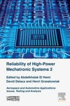 Reliability of High-Power Mechatronic Systems 2 - Aerospace and Automotive Applications Issues,Testing and Analysis ebook by Abdelkhalak El Hami, David Delaux, Henri Grzeskowiak