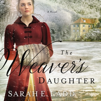 The Weaver's Daughter - A Regency Romance Novel audiobook by Sarah E. Ladd