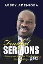 Fruitful Sermons - Impartation of Grace to Challenge Your Challenges ebook by Abbey Adenigba