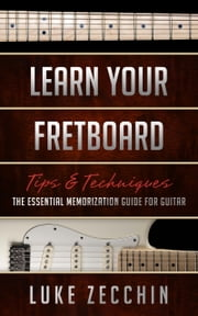 Learn Your Fretboard - The Essential Memorization Guide for Guitar (Book + Online Bonus) ebook by Luke Zecchin
