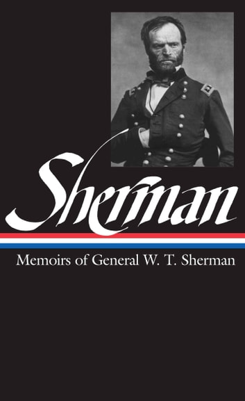 William Tecumseh Sherman: Memoirs of General W. T. Sherman (LOA #51) ebook by William Tecumseh Sherman