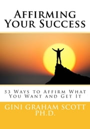 Affirming Your Success ebook by Gini Graham Scott Ph.D.