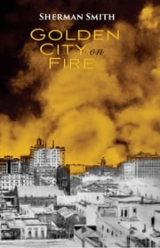Golden City on Fire ebook by Sherman L Smith