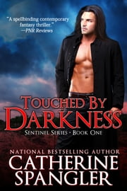 Touched by Darkness – An Urban Fantasy Romance (Book 1, The Sentinel Series) ebook by Catherine Spangler