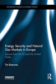Energy Security and Natural Gas Markets in Europe - Lessons from the EU and the United States ebook by Tim Boersma