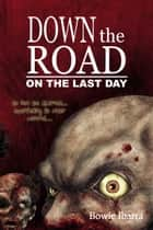 Down the Road: On the Last Day ebook by Bowie Ibarra