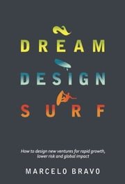 Dream Design Surf: How to design new ventures for rapid growth, lower risk and global impact