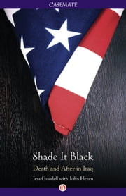 Shade It Black - Death and After in Iraq ebook by Jessica Goodell,John Hearn