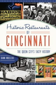 Historic Restaurants of Cincinnati - The Queen City's Tasty History ebook by Dann Woellert