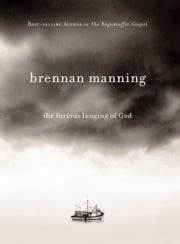 The Furious Longing of God ebook by Brennan Manning