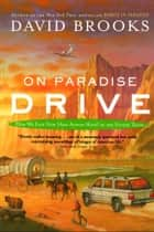 On Paradise Drive - How We Live Now (And Always Have) in the Future Tense ebook by David Brooks