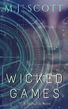 Wicked Games - A TechWitch futuristic witch urban fantasy ebook by M.J. Scott