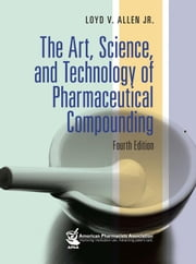 Art, Science, and Technology of Pharmaceutical Compounding, The 4e ebook by Allen, Loyd V.