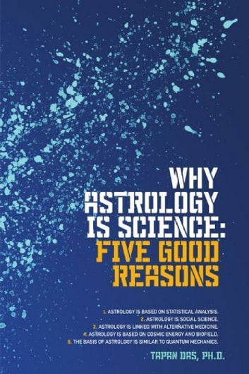 Why Astrology is Science - Five Good Reasons ebook by Tapan Das, PhD