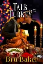 Talk Turkey ebook by Bru Baker