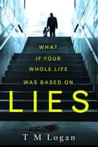 Lies - The stunning new psychological thriller you won't be able to put down! ebook by TM Logan