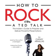 How to Rock It like a TED Talk - The Insider's Guide to Prepare and Deliver Powerful Presentations audiobook by Cathey Armillas