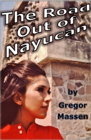 The Road Out of Nayucan ebook by Gregor Massen