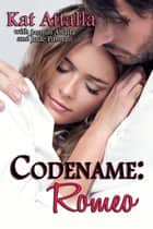 Codename:Romeo ebook by Kat Attalla, Jude Pittman, Jasmin Attalla