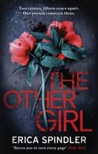 The Other Girl - Two crimes, fifteen years apart. One person connects them. ebook by Erica Spindler