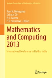 Mathematics and Computing 2013 - International Conference in Haldia, India ebook by Debasis Giri,Pramod Kumar Saxena,P. D. Srivastava,Ram N. Mohapatra
