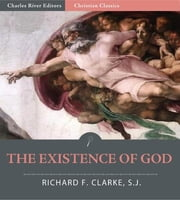 The Existence of God: A Dialogue in Three Chapters ebook by Richard F. Clarke S.J.