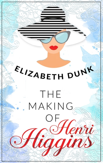 The Making Of Henri Higgins ebook by Elizabeth Dunk