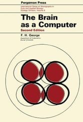The Brain as a Computer: International Series of Monographs on Pure and Applied Biology: Zoology ebook by George, F. H.