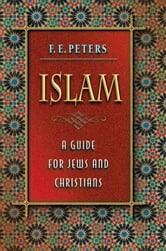 Islam - A Guide for Jews and Christians ebook by F. E. Peters