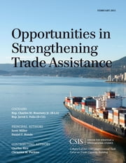 Opportunities in Strengthening Trade Assistance - A Report of the CSIS Congressional Task Force on Trade Capacity Building ebook by Scott Miller,Daniel F. Runde