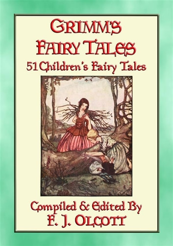 GRIMM'S FAIRY TALES - 51 Illustrated Children's Fairy Tales ebook by Anon E. Mouse,Compiled and Edited by Frances Jenkins Olcott,Illustrated by Rie Cramer