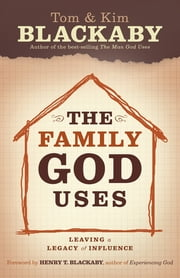 The Family God Uses - Leaving a Legacy of Influence ebook by Tom Blackaby