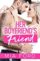 Her Boyfriend's Friend ebook by Mia Ford