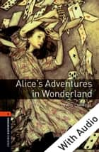 Alice's Adventures in Wonderland - With Audio Level 2 Oxford Bookworms Library 電子書 by Lewis Carroll