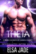 Theta - Intergalactic Dating Agency ebook by Elsa Jade