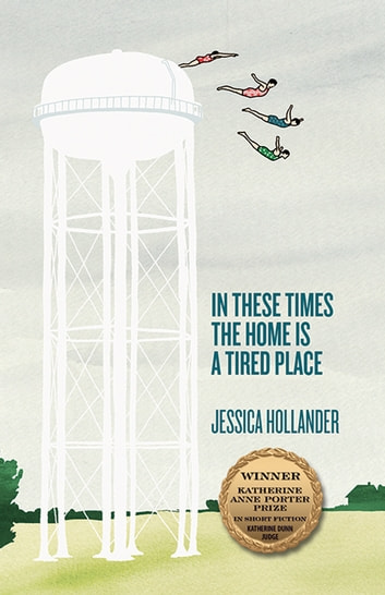 In These Times the Home Is a Tired Place ebook by Jessica Hollander