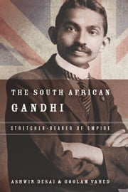 The South African Gandhi - Stretcher-Bearer of Empire ebook by Ashwin Desai,Goolem Vahed