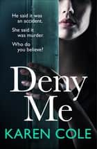 Deny Me - A gripping psychological thriller with a killer twist from the bestselling author of Deliver Me ebook by Karen Cole