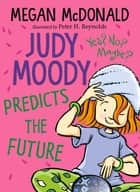 Judy Moody Predicts the Future eBook by Megan McDonald, Peter H. Reynolds