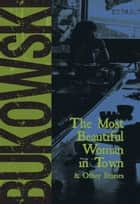 The Most Beautiful Woman in Town ebook by Charles Bukowski