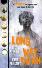 Long Way Down ebook by Jason Reynolds, Chris Priestley
