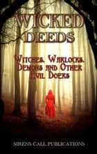 Wicked Deeds: Witches, Warlocks, Demons, & Other Evil Doers ebook by SirensCallPublications Anthologies