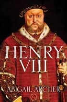 Henry VIII ebook by Abigail Archer