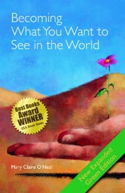Becoming What You Want to See in the World - Expanded Second Edition ebook by Mary Claire O'Neal